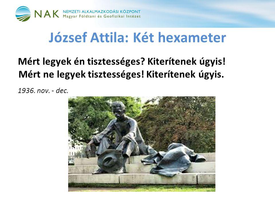 József Attila: Két hexameter Mért legyek én tisztességes.
