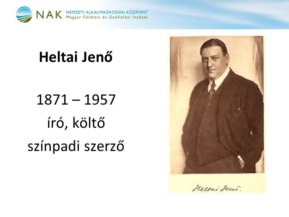 Heltai Jenő 1871 – 1957 író, költő színpadi szerző