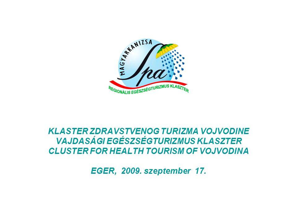 KLASTER ZDRAVSTVENOG TURIZMA VOJVODINE VAJDASÁGI EGÉSZSÉGTURIZMUS KLASZTER CLUSTER FOR HEALTH TOURISM OF VOJVODINA EGER, 2009.