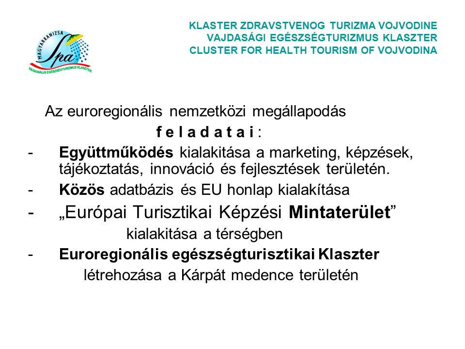 KLASTER ZDRAVSTVENOG TURIZMA VOJVODINE VAJDASÁGI EGÉSZSÉGTURIZMUS KLASZTER CLUSTER FOR HEALTH TOURISM OF VOJVODINA Az euroregionális nemzetközi megállapodás f e l a d a t a i : -Együttműködés kialakitása a marketing, képzések, tájékoztatás, innováció és fejlesztések területén.