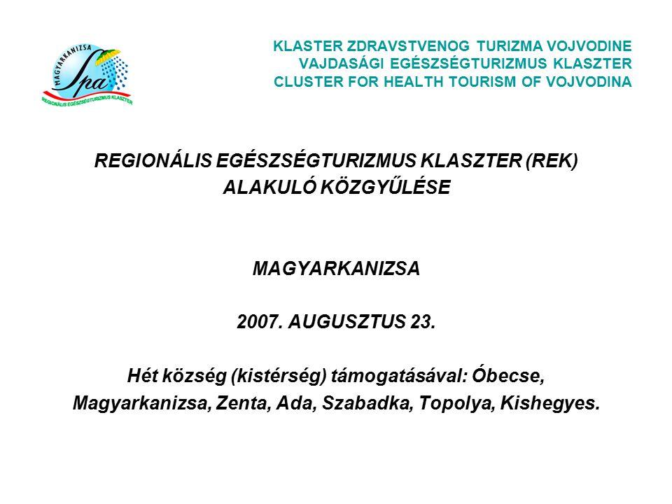KLASTER ZDRAVSTVENOG TURIZMA VOJVODINE VAJDASÁGI EGÉSZSÉGTURIZMUS KLASZTER CLUSTER FOR HEALTH TOURISM OF VOJVODINA REGIONÁLIS EGÉSZSÉGTURIZMUS KLASZTER (REK) ALAKULÓ KÖZGYŰLÉSE MAGYARKANIZSA 2007.