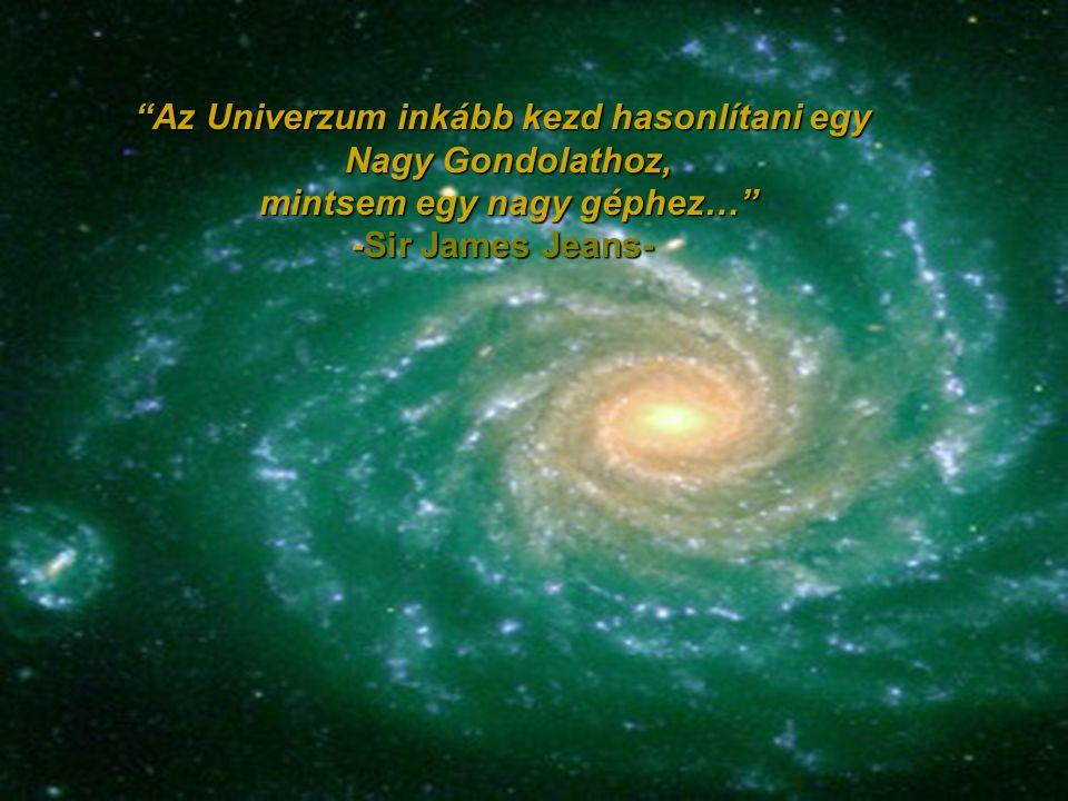 Az Univerzum inkább kezd hasonlítani egy Nagy Gondolathoz, Nagy Gondolathoz, mintsem egy nagy géphez… mintsem egy nagy géphez… -Sir James Jeans-