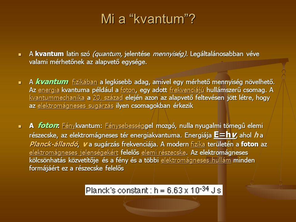 Mi a kvantum . A kvantum latin szó (quantum, jelentése mennyiség).