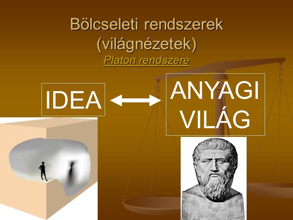 Bölcseleti rendszerek (világnézetek) Platon rendszere IDEA ANYAGI VILÁG