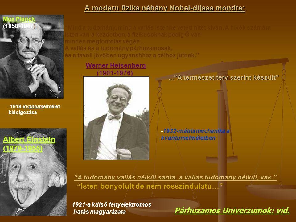 A modern fizika néhány Nobel-díjasa mondta: -1918-kvantumelmélet kidolgozása Max Planck (1858-1947) Mind a tudomány, mind a vallás Istenbe vetett hitet kíván.