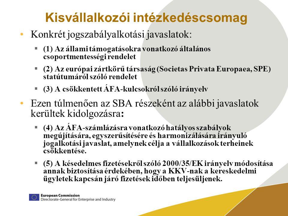 Kisvállalkozói intézkedéscsomag Konkrét jogszabályalkotási javaslatok:  (1) Az állami támogatásokra vonatkozó általános csoportmentességi rendelet  (2) Az európai zártkörű társaság (Societas Privata Europaea, SPE) statútumáról szóló rendelet  (3) A csökkentett ÁFA-kulcsokról szóló irányelv Ezen túlmenően az SBA részeként az alábbi javaslatok kerültek kidolgozásra:  (4) Az ÁFA-számlázásra vonatkozó hatályos szabályok megújítására, egyszerűsítésére és harmonizálására irányuló jogalkotási javaslat, amelynek célja a vállalkozások terheinek csökkentése.