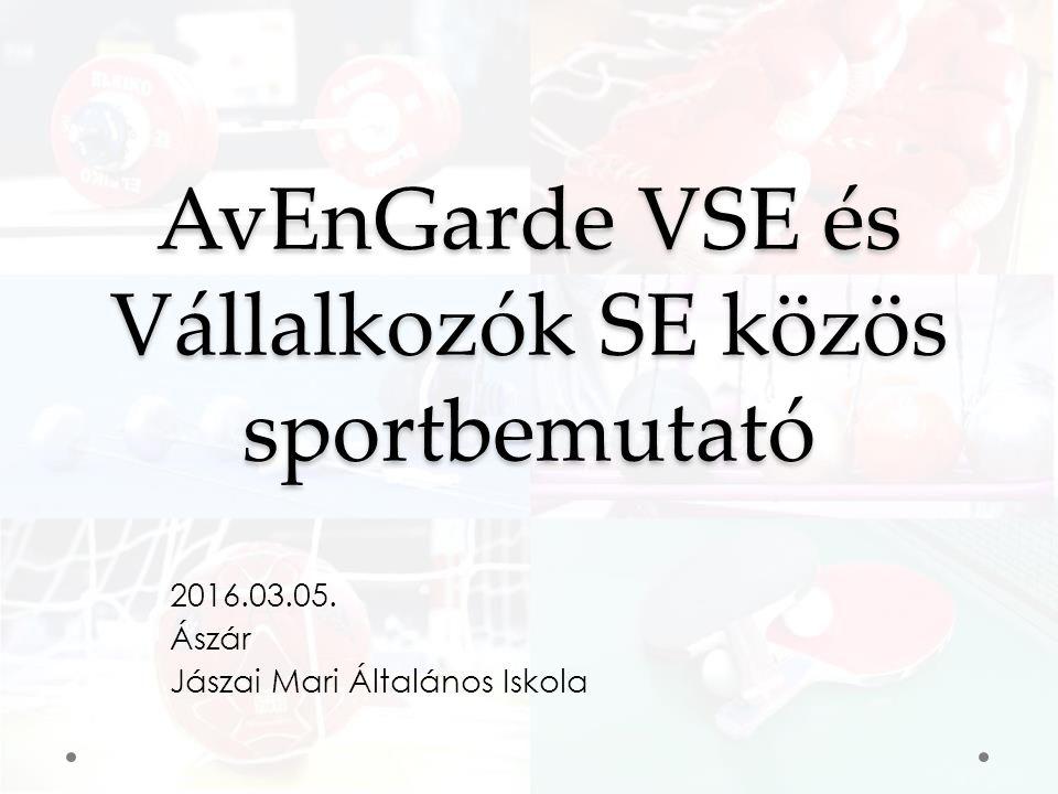 AvEnGarde VSE és Vállalkozók SE közös sportbemutató 2016.03.05. Ászár Jászai Mari Általános Iskola