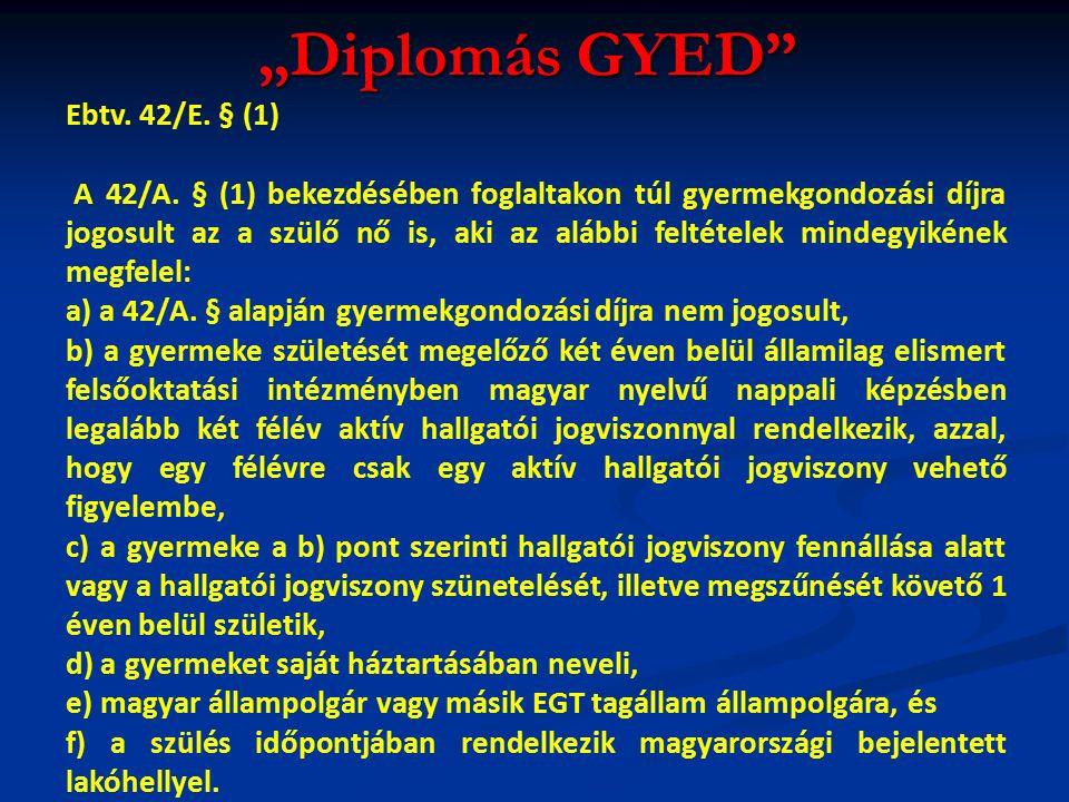 """""""Diplomás GYED Ebtv. 42/E. § (1) A 42/A."""