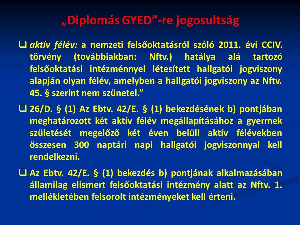 """""""Diplomás GYED -re jogosultság   aktív félév: a nemzeti felsőoktatásról szóló 2011."""