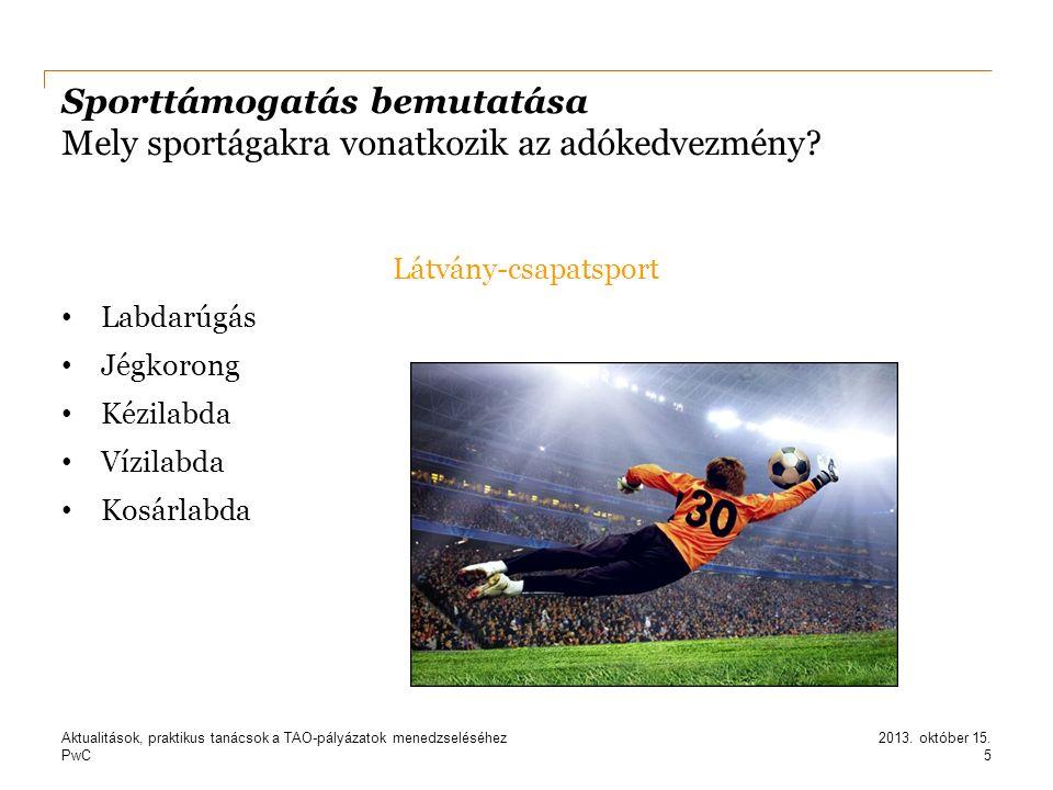PwC Sporttámogatás bemutatása Mely sportágakra vonatkozik az adókedvezmény? Látvány-csapatsport Labdarúgás Jégkorong Kézilabda Vízilabda Kosárlabda 5