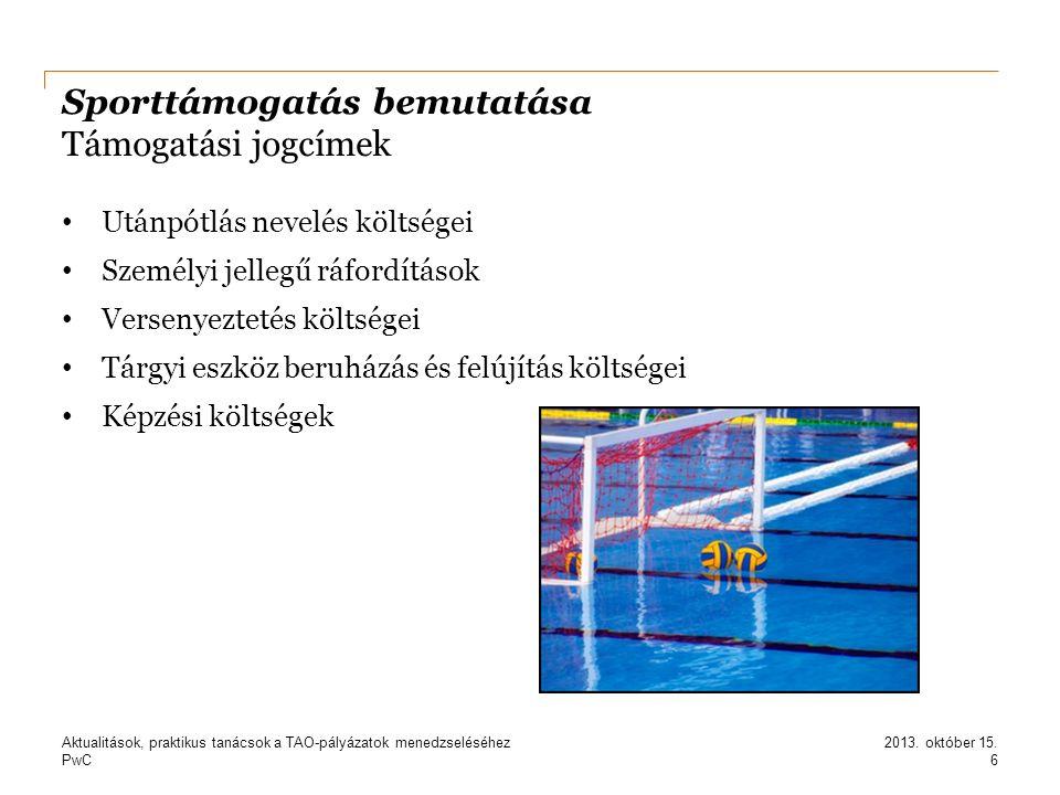 PwC Sporttámogatás bemutatása Adókedvezmény érvényesítése Szerződéskötés Támogatási igazolás kézhezvétele Támogatás átutalása Kiegészítő sportfejlesztési támogatás átutalása 1 % átutalása a Nemzeti Sport Intézetnek Bizonylatok elküldése a Nemzeti Adó- és Vámhivatalhoz Adóbevallás Okmány megőrzési kötelezettség Adóellenőrzés elévülési időn belül 7 2013.