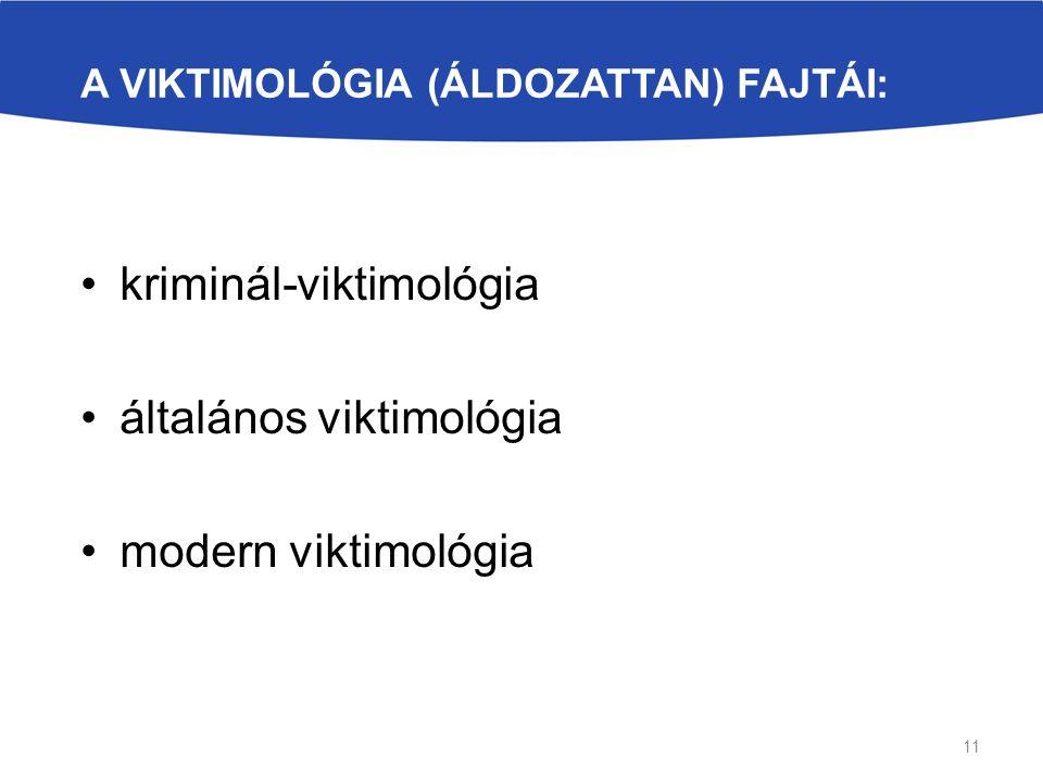 A VIKTIMOLÓGIA (ÁLDOZATTAN) FAJTÁI: kriminál-viktimológia általános viktimológia modern viktimológia 11