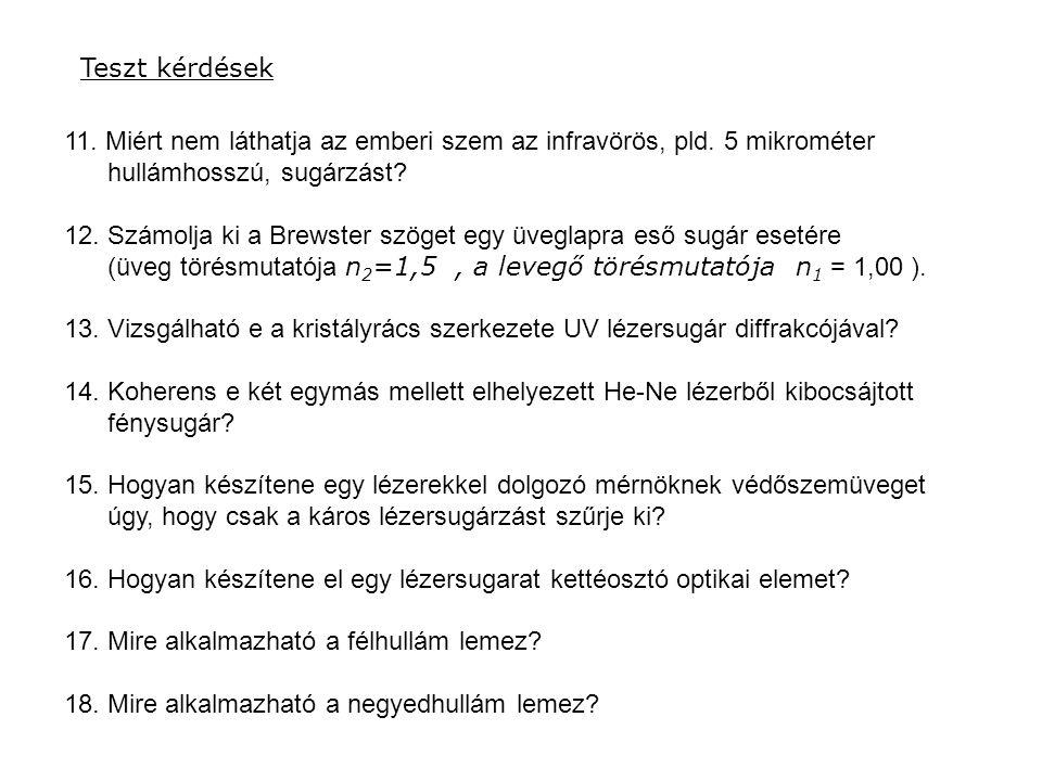 Teszt kérdések 11. Miért nem láthatja az emberi szem az infravörös, pld. 5 mikrométer hullámhosszú, sugárzást? 12. Számolja ki a Brewster szöget egy ü