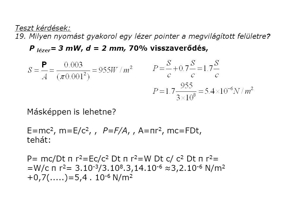 Teszt kérdések: 19. Milyen nyomást gyakorol egy lézer pointer a megvilágított felületre ? P lézer = 3 mW, d = 2 mm, 70% visszaverődés, Másképpen is le