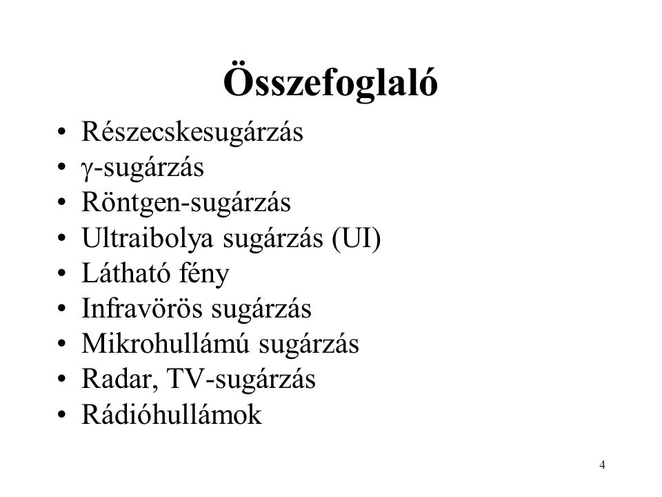 4 Összefoglaló Részecskesugárzás  -sugárzás Röntgen-sugárzás Ultraibolya sugárzás (UI) Látható fény Infravörös sugárzás Mikrohullámú sugárzás Radar, TV-sugárzás Rádióhullámok