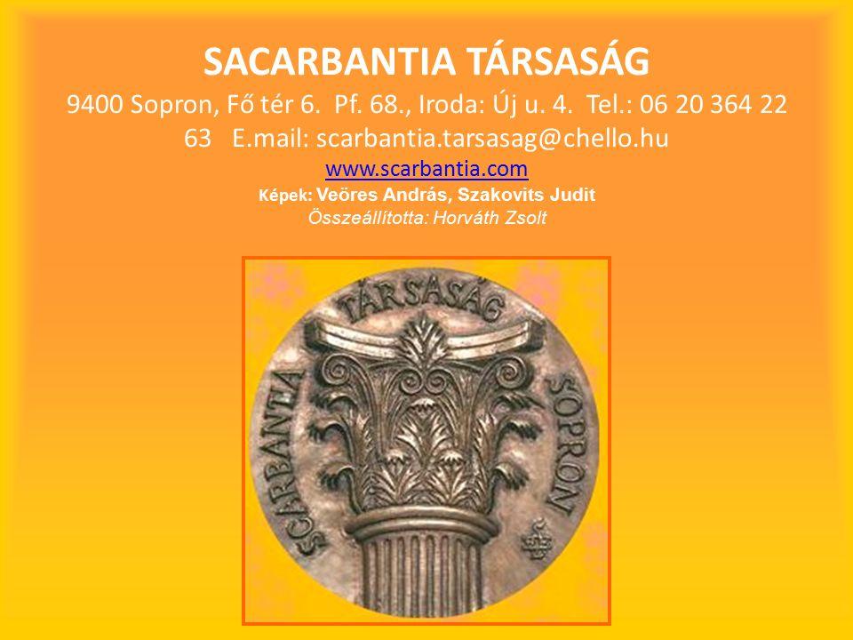 SACARBANTIA TÁRSASÁG 9400 Sopron, Fő tér 6. Pf. 68., Iroda: Új u. 4. Tel.: 06 20 364 22 63 E.mail: scarbantia.tarsasag@chello.hu www.scarbantia.com Ké