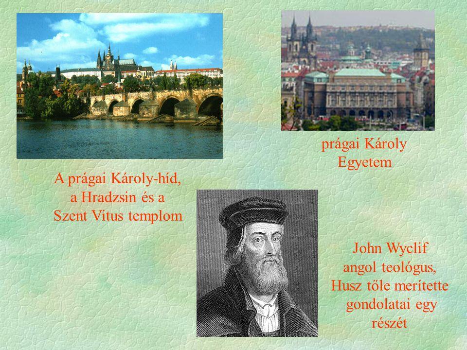 John Wyclif angol teológus, Husz tőle merítette gondolatai egy részét A prágai Károly-híd, a Hradzsin és a Szent Vitus templom prágai Károly Egyetem