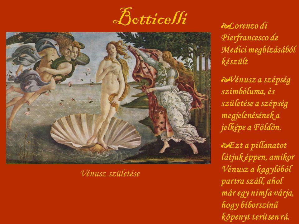 Botticelli Vénusz születése  Lorenzo di Pierfrancesco de Medici megbízásából készült  Vénusz a szépség szimbóluma, és születése a szépség megjelenésének a jelképe a Földön.