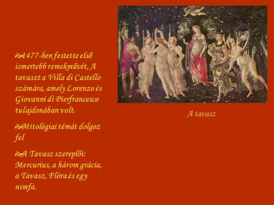 A tavasz  1477-ben festette első ismertebb remekművét, A tavaszt a Villa di Castello számára, amely Lorenzo és Giovanni di Pierfrancesco tulajdonában volt.