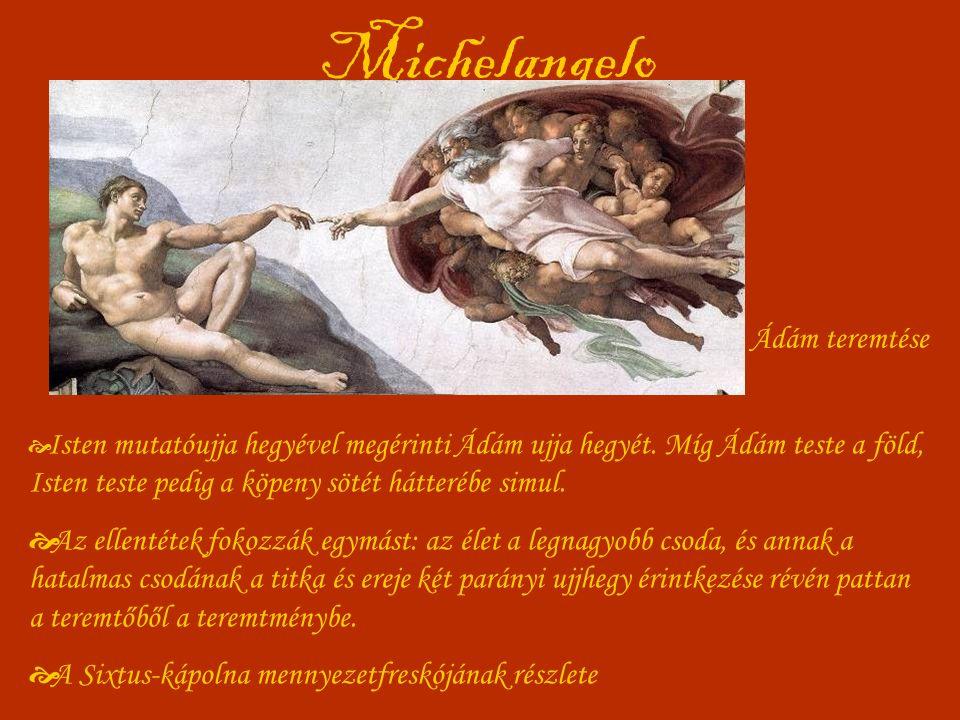 Michelangelo Ádám teremtése  Isten mutatóujja hegyével megérinti Ádám ujja hegyét. Míg Ádám teste a föld, Isten teste pedig a köpeny sötét hátterébe