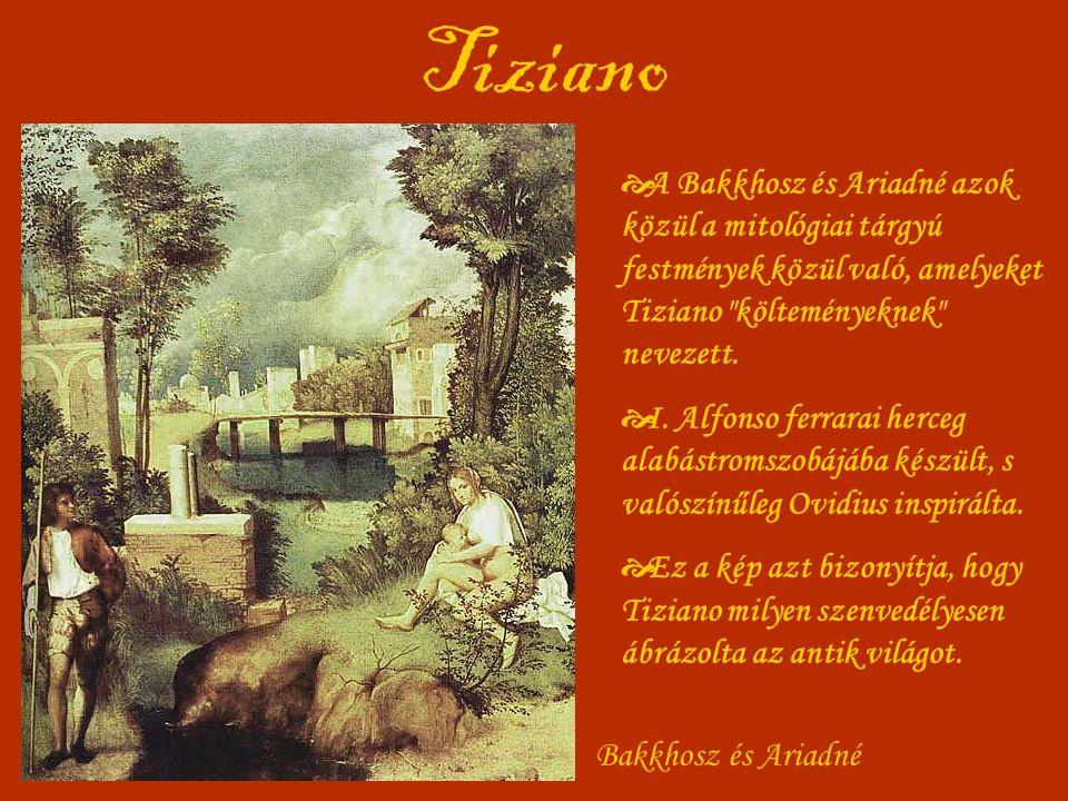 Tiziano  A Bakkhosz és Ariadné azok közül a mitológiai tárgyú festmények közül való, amelyeket Tiziano költeményeknek nevezett.