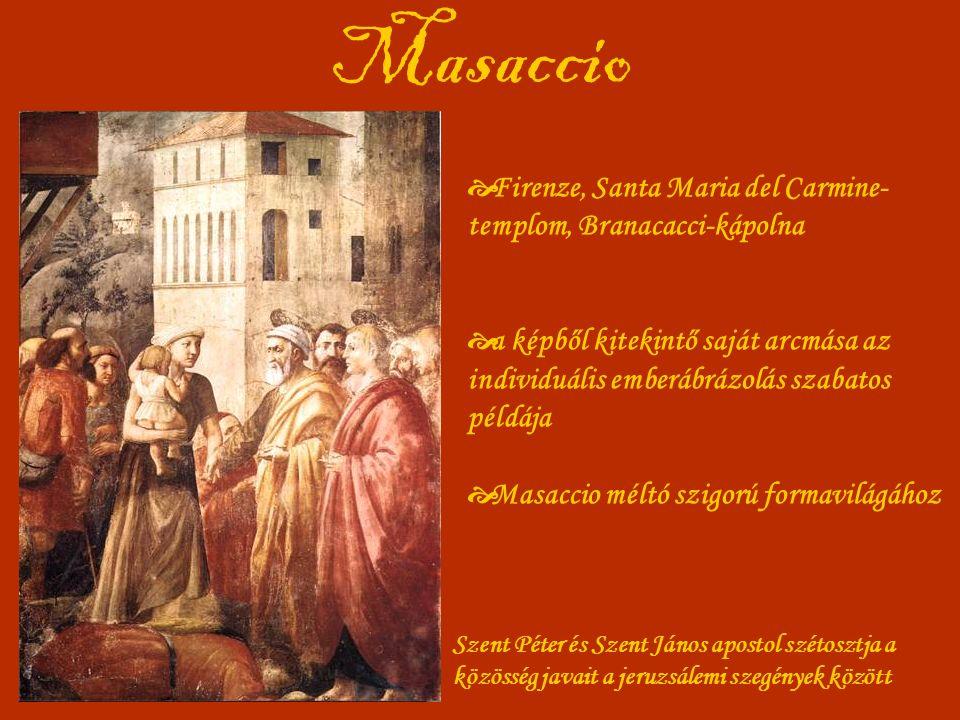 Masaccio Szent Péter és Szent János apostol szétosztja a közösség javait a jeruzsálemi szegények között  Firenze, Santa Maria del Carmine- templom, Branacacci-kápolna  a képből kitekintő saját arcmása az individuális emberábrázolás szabatos példája  Masaccio méltó szigorú formavilágához