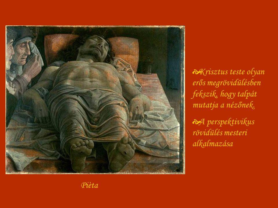 Pièta  Krisztus teste olyan erős megrövidülésben fekszik, hogy talpát mutatja a nézőnek.  A perspektivikus rövidülés mesteri alkalmazása