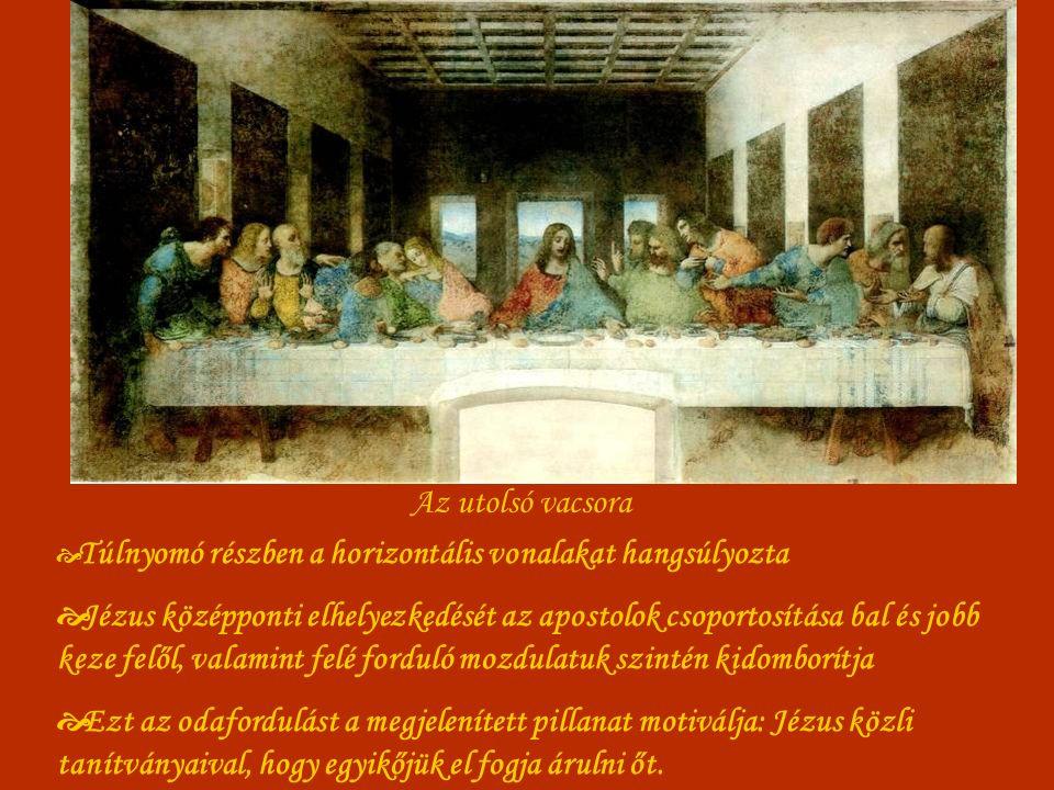 Az utolsó vacsora  Túlnyomó részben a horizontális vonalakat hangsúlyozta  Jézus középponti elhelyezkedését az apostolok csoportosítása bal és jobb