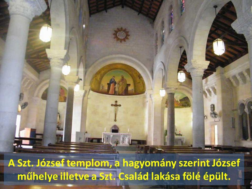 A Szt. József templom, a hagyomány szerint József műhelye illetve a Szt. Család lakása fölé épült.