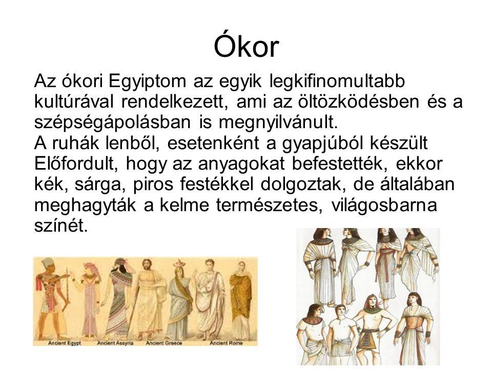 Ókor Az ókori Egyiptom az egyik legkifinomultabb kultúrával rendelkezett, ami az öltözködésben és a szépségápolásban is megnyilvánult. A ruhák lenből,