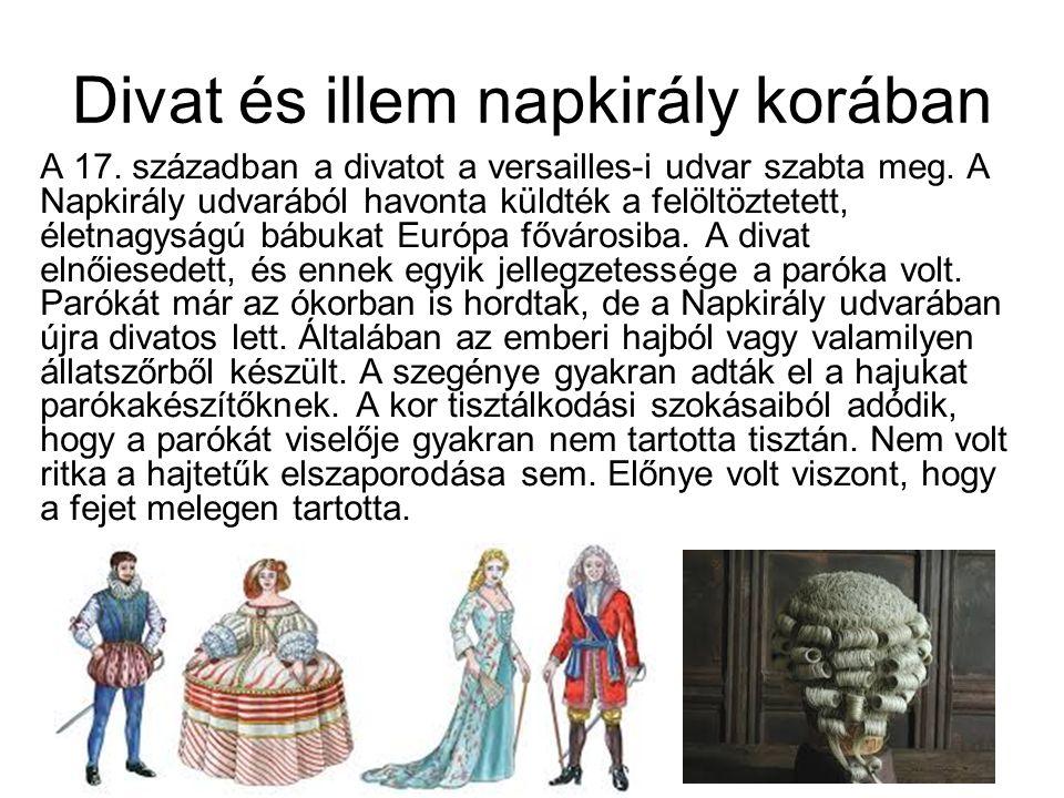 Divat és illem napkirály korában A 17. században a divatot a versailles-i udvar szabta meg. A Napkirály udvarából havonta küldték a felöltöztetett, él