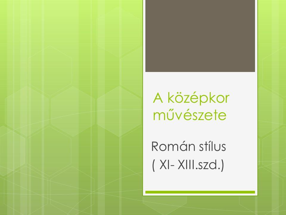 A középkor művészete Román stílus ( XI- XIII.szd.)