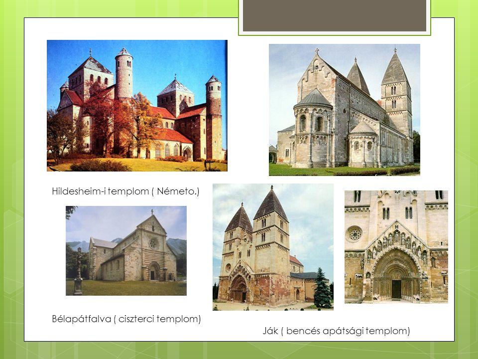 Hildesheim-i templom ( Németo.) Ják ( bencés apátsági templom) Bélapátfalva ( ciszterci templom)