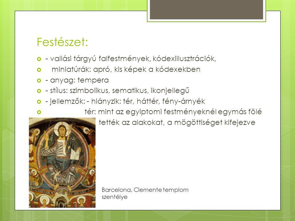 Festészet:  - vallási tárgyú falfestmények, kódexillusztrációk,  miniatúrák: apró, kis képek a kódexekben  - anyag: tempera  - stílus: szimbolikus