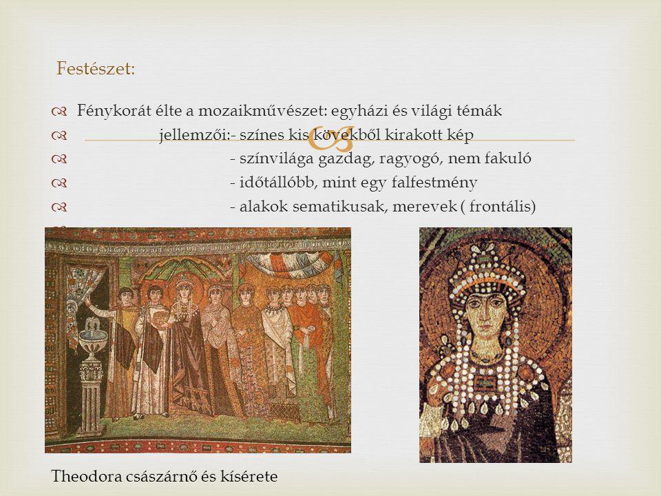   Fénykorát élte a mozaikművészet: egyházi és világi témák  jellemzői:- színes kis kövekből kirakott kép  - színvilága gazdag, ragyogó, nem fakuló  - időtállóbb, mint egy falfestmény  - alakok sematikusak, merevek ( frontális)   Festészet: Theodora császárnő és kísérete