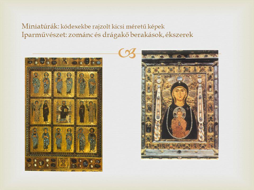  Miniatúrák: kódexekbe rajzolt kicsi méretű képek Iparművészet: zománc és drágakő berakások, ékszerek