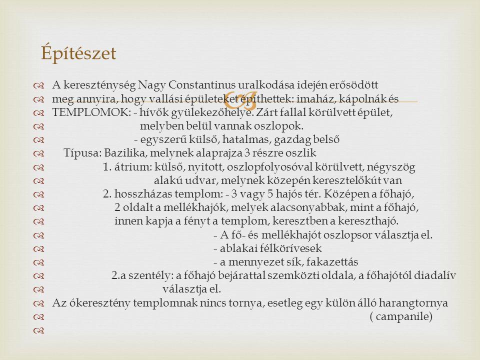   A kereszténység Nagy Constantinus uralkodása idején erősödött  meg annyira, hogy vallási épületeket építhettek: imaház, kápolnák és  TEMPLOMOK: - hívők gyülekezőhelye.
