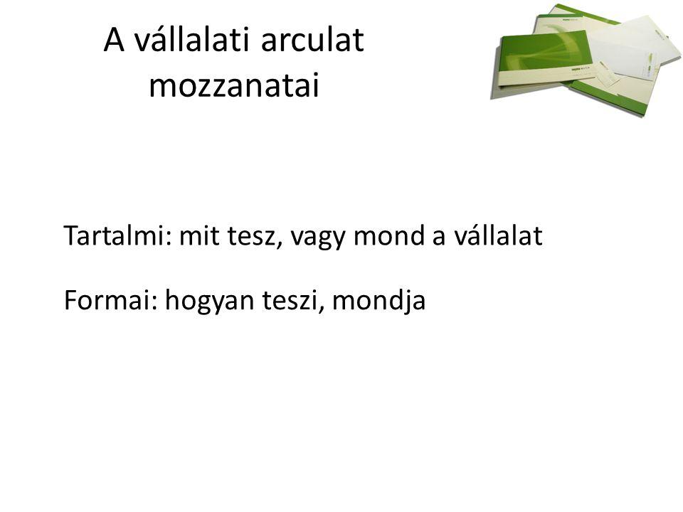 A vállalati arculat mozzanatai Tartalmi: mit tesz, vagy mond a vállalat Formai: hogyan teszi, mondja