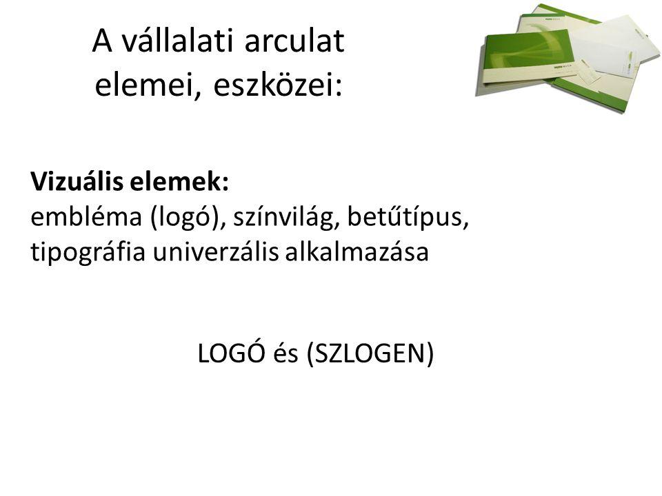 A vállalati arculat elemei, eszközei: Vizuális elemek: embléma (logó), színvilág, betűtípus, tipográfia univerzális alkalmazása LOGÓ és (SZLOGEN)