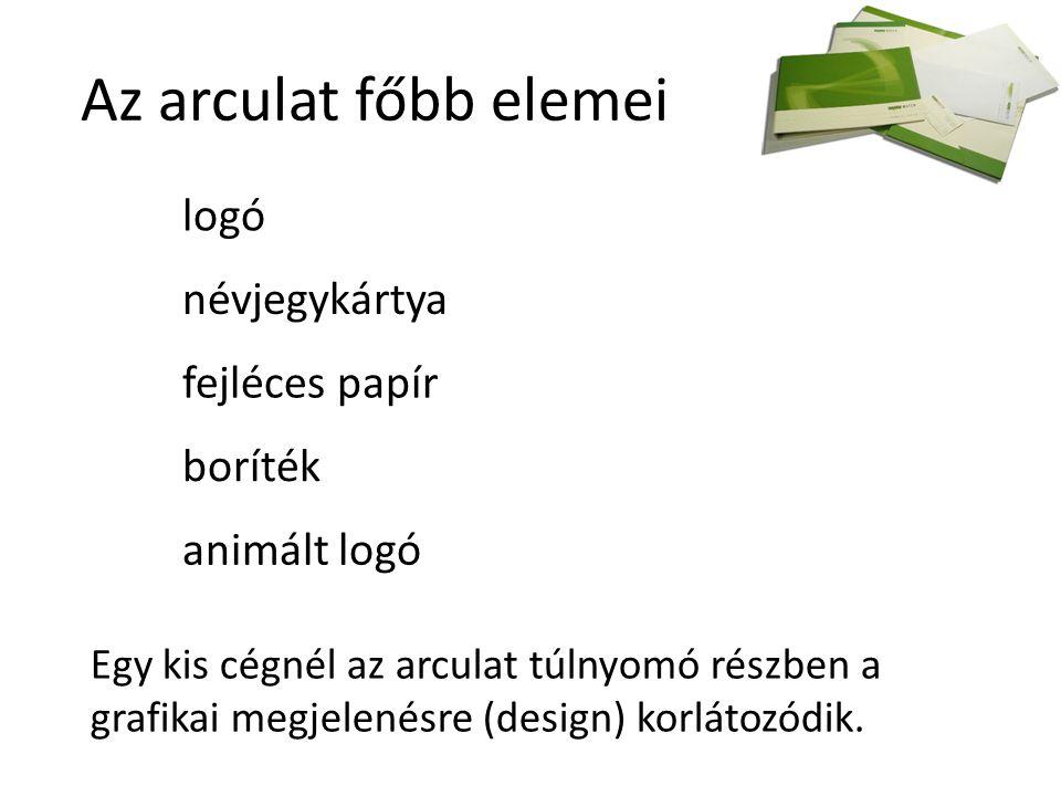 Az arculat főbb elemei logó névjegykártya fejléces papír boríték animált logó Egy kis cégnél az arculat túlnyomó részben a grafikai megjelenésre (design) korlátozódik.