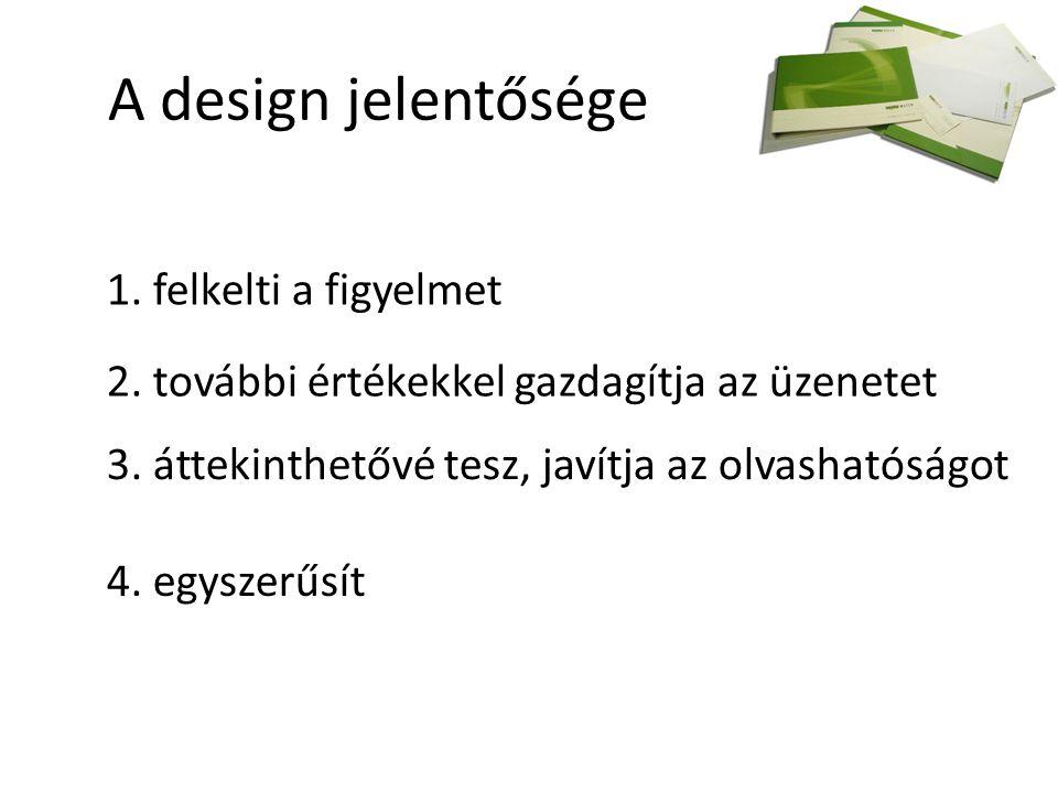A design jelentősége 1. felkelti a figyelmet 2. további értékekkel gazdagítja az üzenetet 3.