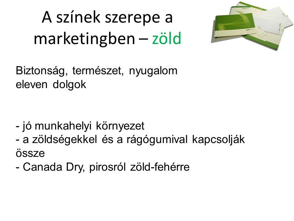 A színek szerepe a marketingben – zöld Biztonság, természet, nyugalom eleven dolgok - jó munkahelyi környezet - a zöldségekkel és a rágógumival kapcsolják össze - Canada Dry, pirosról zöld-fehérre