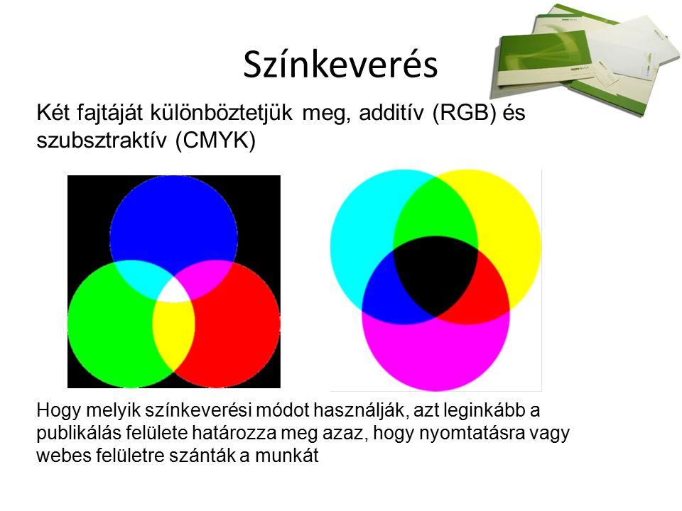 Színkeverés Két fajtáját különböztetjük meg, additív (RGB) és szubsztraktív (CMYK) Hogy melyik színkeverési módot használják, azt leginkább a publikálás felülete határozza meg azaz, hogy nyomtatásra vagy webes felületre szánták a munkát