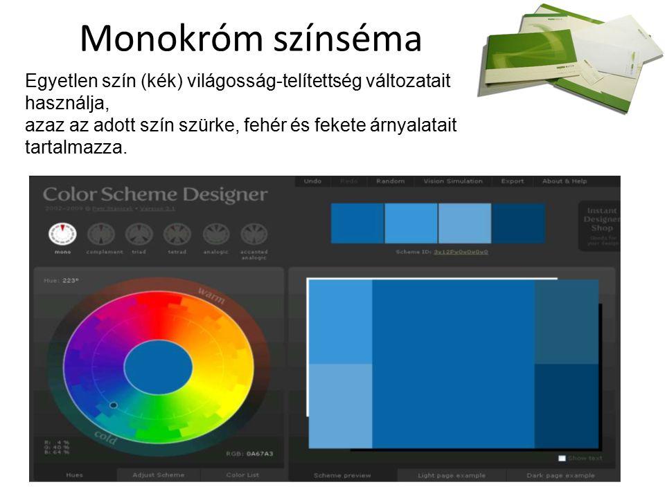 Monokróm színséma Egyetlen szín (kék) világosság-telítettség változatait használja, azaz az adott szín szürke, fehér és fekete árnyalatait tartalmazza.