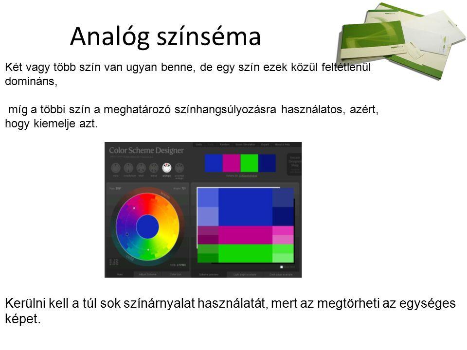 Analóg színséma Két vagy több szín van ugyan benne, de egy szín ezek közül feltétlenül domináns, míg a többi szín a meghatározó színhangsúlyozásra használatos, azért, hogy kiemelje azt.