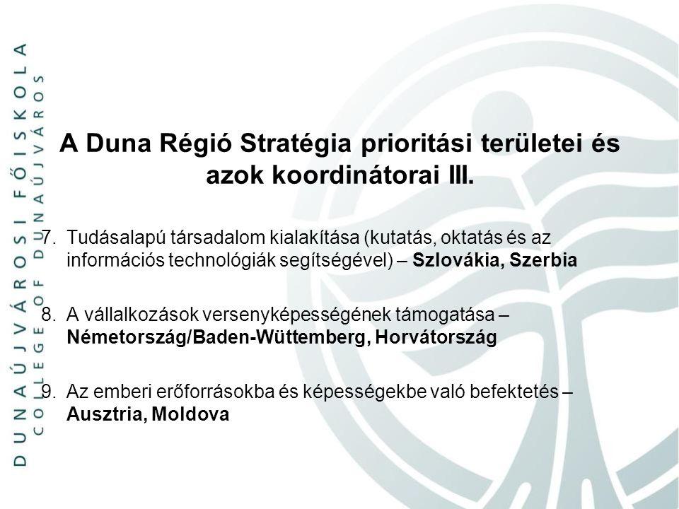 A Duna Régió Stratégia prioritási területei és azok koordinátorai III. 7. Tudásalapú társadalom kialakítása (kutatás, oktatás és az információs techno