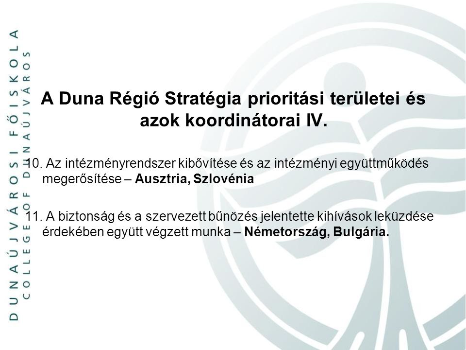 A Duna Régió Stratégia prioritási területei és azok koordinátorai IV. 10. Az intézményrendszer kibővítése és az intézményi együttműködés megerősítése