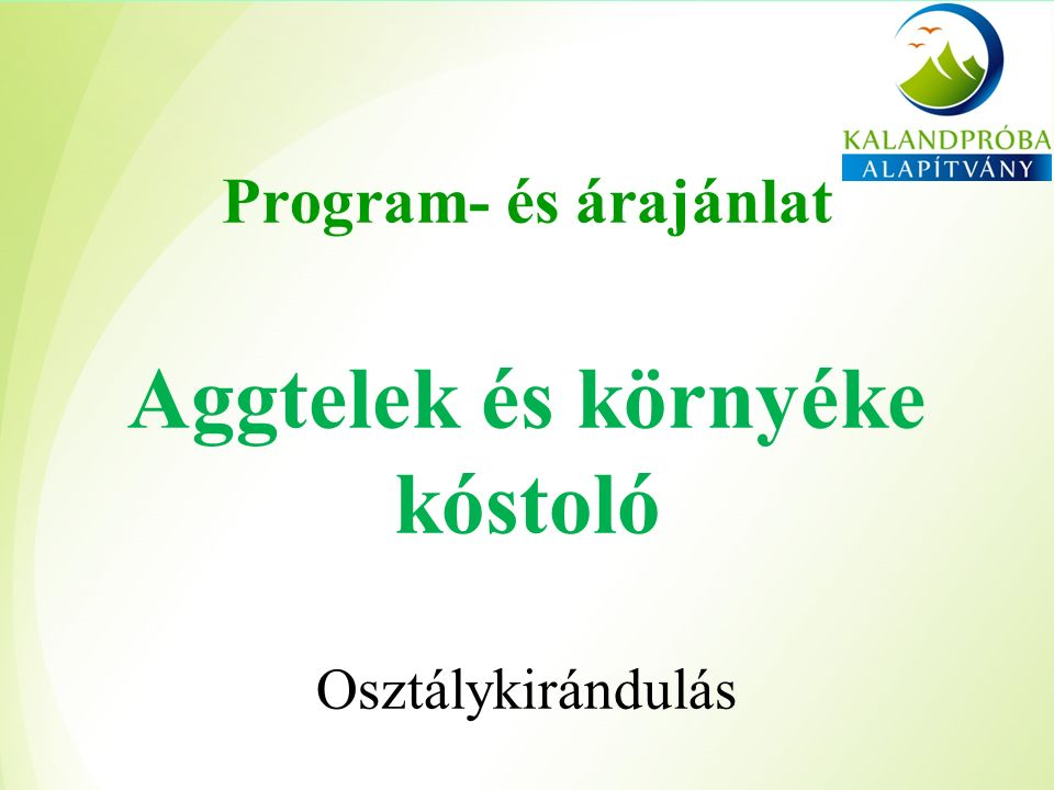 Program- és árajánlat Aggtelek és környéke kóstoló Osztálykirándulás