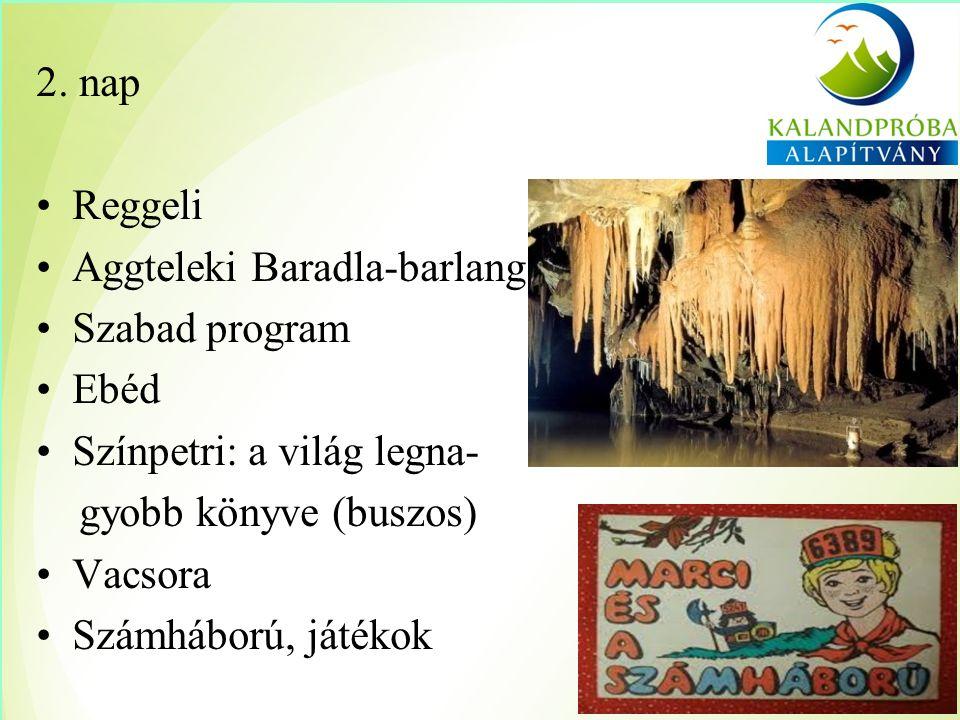 2. nap Reggeli Aggteleki Baradla-barlang Szabad program Ebéd Színpetri: a világ legna- gyobb könyve (buszos) Vacsora Számháború, játékok