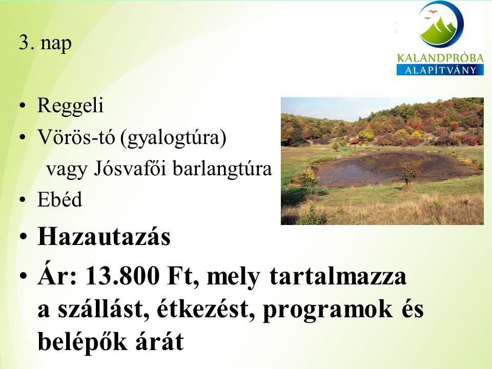 3. nap Reggeli Vörös-tó (gyalogtúra) vagy Jósvafői barlangtúra Ebéd Hazautazás Ár: 13.800 Ft, mely tartalmazza a szállást, étkezést, programok és belé
